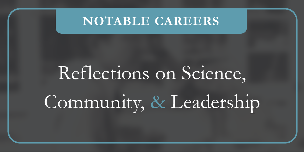 Notable Careers Reflections on Science, Community, and Leadership