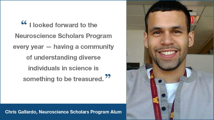 """NSP testimonial from Chris Gallard """"I looked forward to the Neuroscience Scholars Program every year — having a community of understanding diverse individuals in science is something to be treasured"""""""