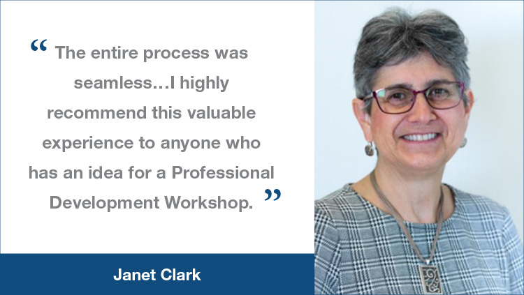 "Professional Development Workshop testimonial from Janet Clark, ""The entire process was seamless...I highly recommend this valuable experience to anyone who has an idea for a Professional Development Workshop."""