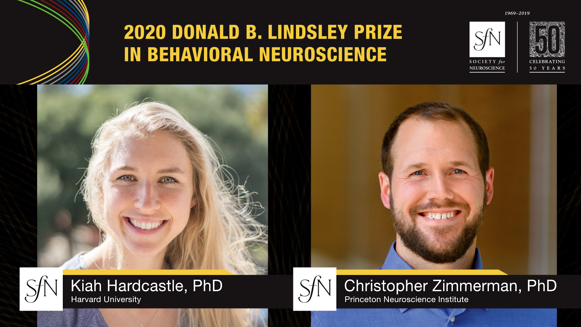 2020 Donald B. Lindsley Prize In Behavioral Neuroscience Award winners graphic, images of Kiah Hardcastle, PhD Harvard University and Christopher Zimmerman, PhD Princeton Neuroscience Institute