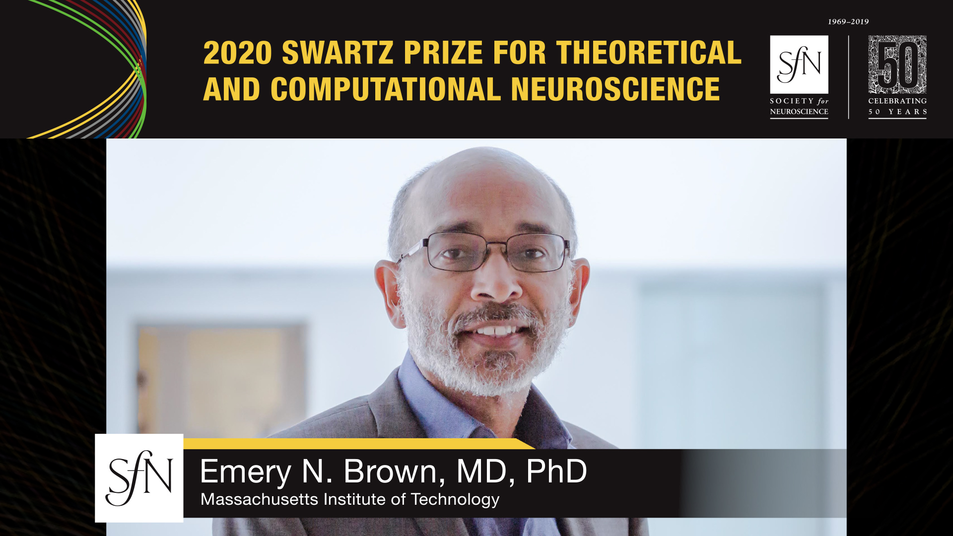 2020 Swartz Prize for Theoretical and Computational Neuroscience award winner graphic, image of Emery N Brown, MD PhD Massachusetts Institute of Technology